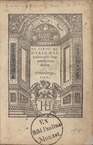 Forsiden af Dr. Martin Luthers De servo arbitrio, Om den trælbundne vilje, udgivet i 1525 som svar til Erasmus af Rotterdam, som påstod, at vi har en fri vilje, også når det gælder frelsen